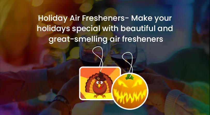 Holiday Air Fresheners - Make your holidays special with beautiful and great-smelling Custom Car Air fresheners