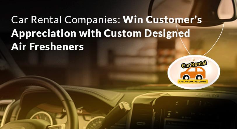 Car Rental Companies: Win Customer's Appreciation with Custom Designed Air Fresheners