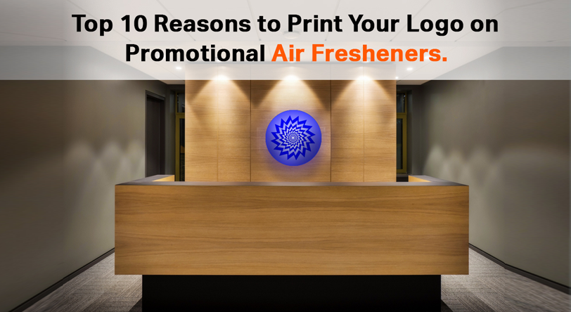 Top 10 Reasons to Print Your Logo on Promotional Air Fresheners