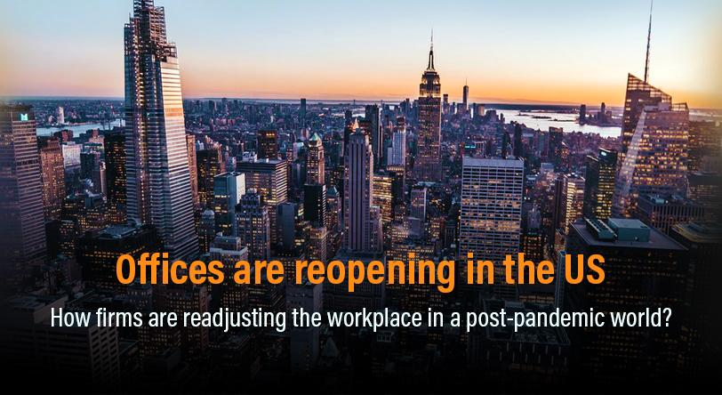 Offices are reopening in the US - How firms are readjusting the workplace in a post-pandemic world?