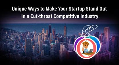 Unique Ways to Make Your Startup Stand Out in a Cut-throat Competitive Industry